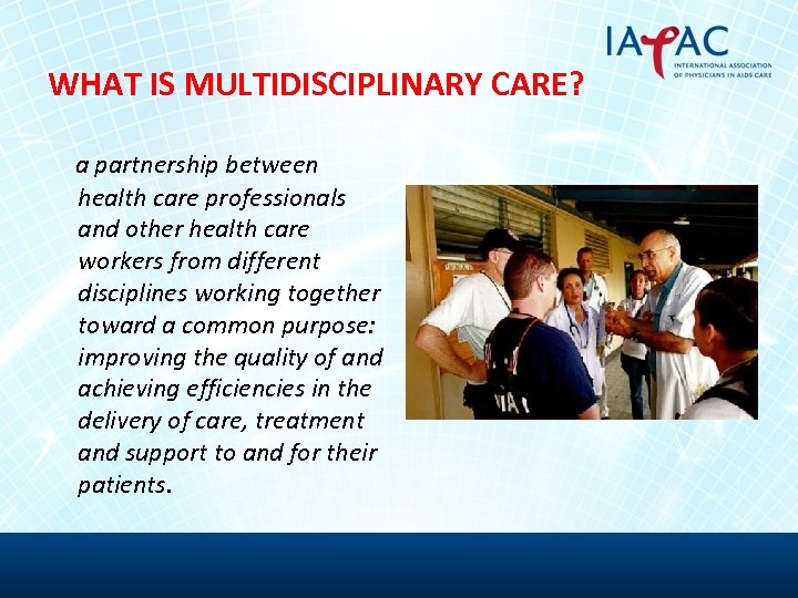 WHAT IS MULTIDISCIPLINARY CARE? a partnership between health care professionals and other health care