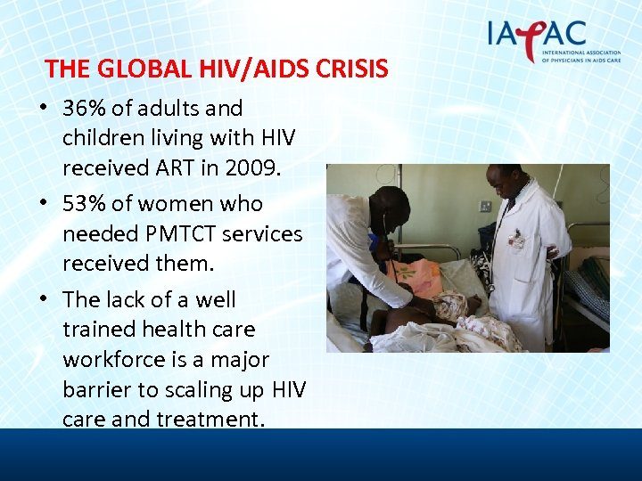 THE GLOBAL HIV/AIDS CRISIS • 36% of adults and children living with HIV received
