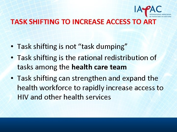 "TASK SHIFTING TO INCREASE ACCESS TO ART • Task shifting is not ""task dumping"""