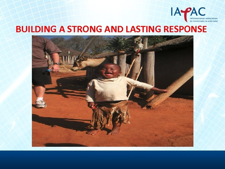 BUILDING A STRONG AND LASTING RESPONSE