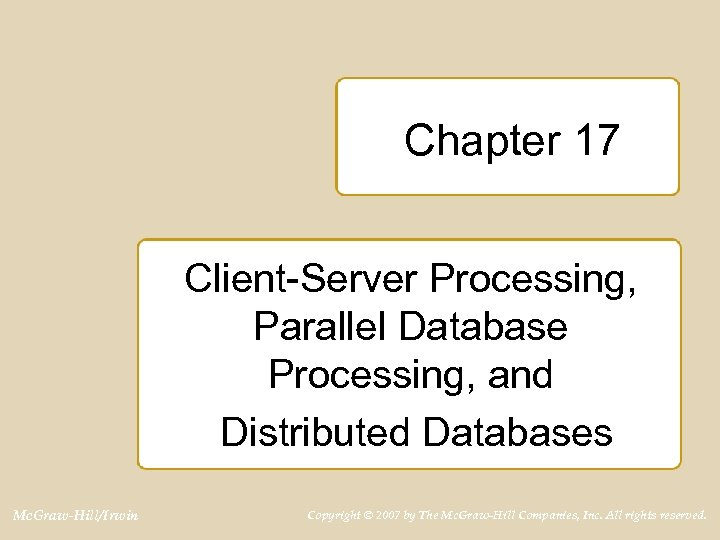 Chapter 17 Client-Server Processing, Parallel Database Processing, and Distributed Databases Mc. Graw-Hill/Irwin Copyright ©