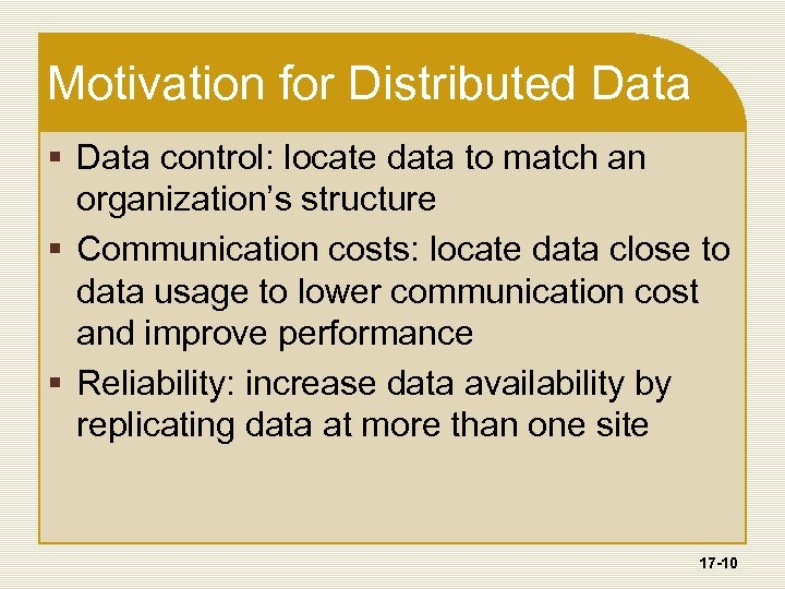 Motivation for Distributed Data § Data control: locate data to match an organization's structure