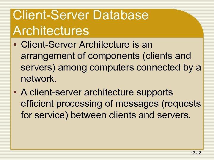 Client-Server Database Architectures § Client-Server Architecture is an arrangement of components (clients and servers)