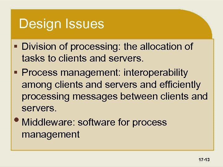 Design Issues § Division of processing: the allocation of tasks to clients and servers.