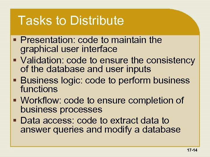 Tasks to Distribute § Presentation: code to maintain the graphical user interface § Validation: