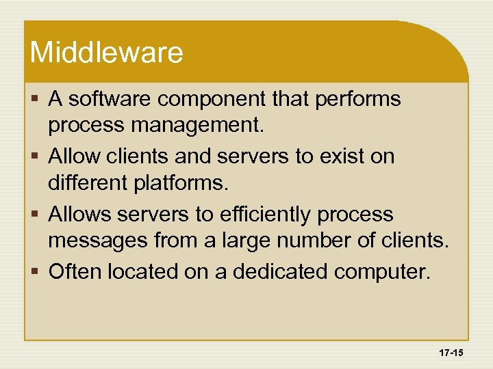 Middleware § A software component that performs process management. § Allow clients and servers