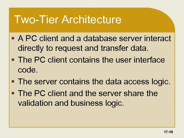 Two-Tier Architecture § A PC client and a database server interact directly to request