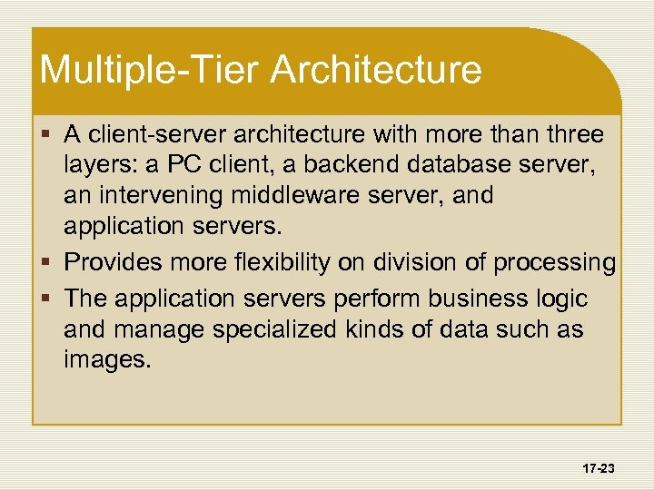 Multiple-Tier Architecture § A client-server architecture with more than three layers: a PC client,
