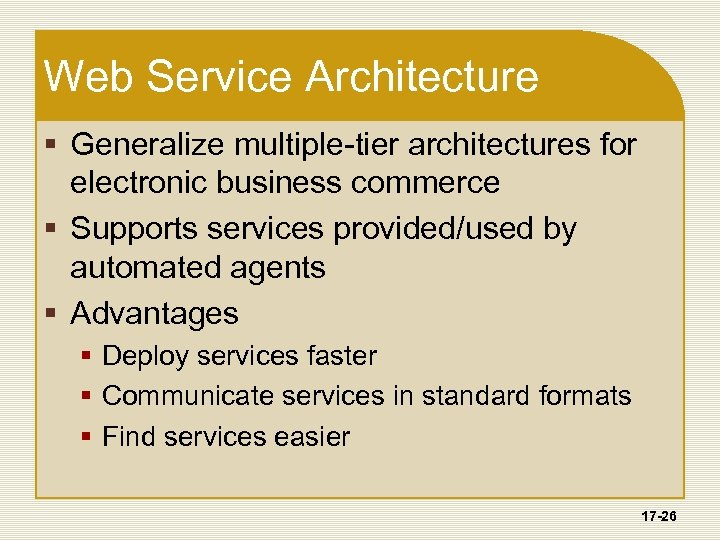 Web Service Architecture § Generalize multiple-tier architectures for electronic business commerce § Supports services