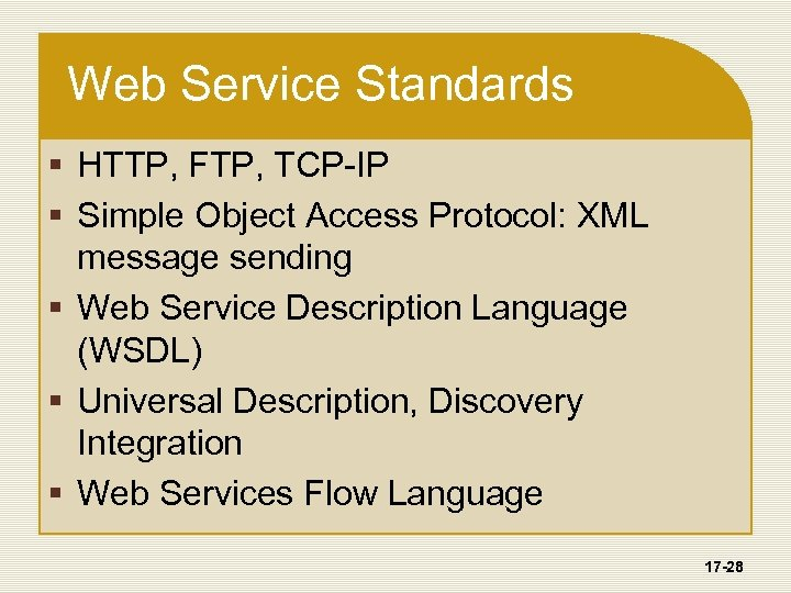 Web Service Standards § HTTP, FTP, TCP-IP § Simple Object Access Protocol: XML message