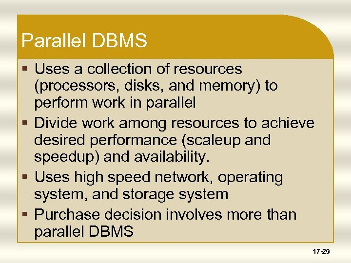 Parallel DBMS § Uses a collection of resources (processors, disks, and memory) to perform