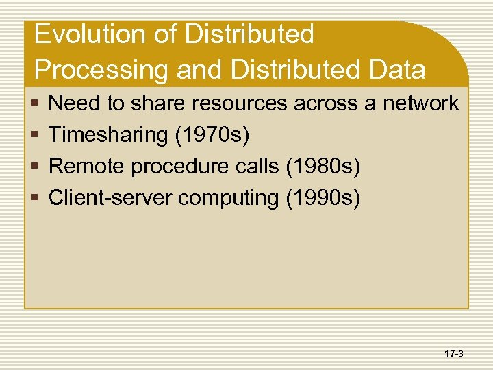 Evolution of Distributed Processing and Distributed Data § § Need to share resources across