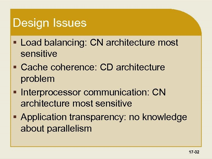 Design Issues § Load balancing: CN architecture most sensitive § Cache coherence: CD architecture