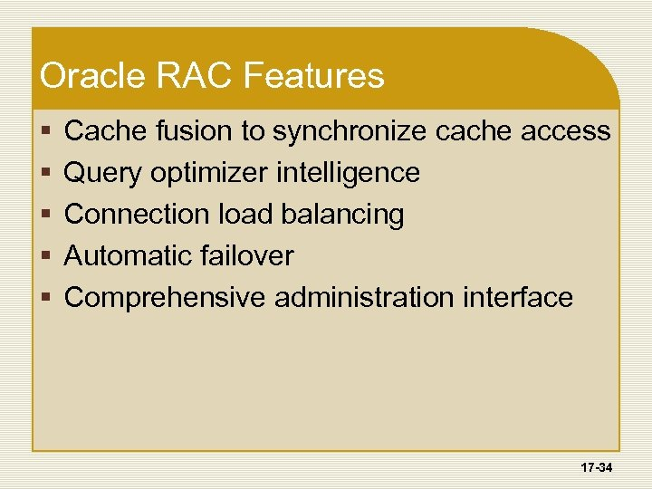 Oracle RAC Features § § § Cache fusion to synchronize cache access Query optimizer