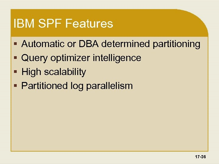 IBM SPF Features § § Automatic or DBA determined partitioning Query optimizer intelligence High