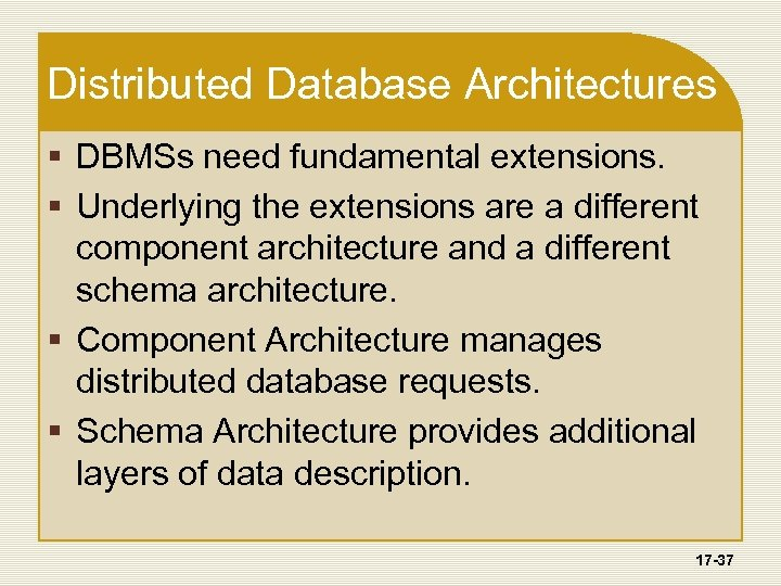 Distributed Database Architectures § DBMSs need fundamental extensions. § Underlying the extensions are a