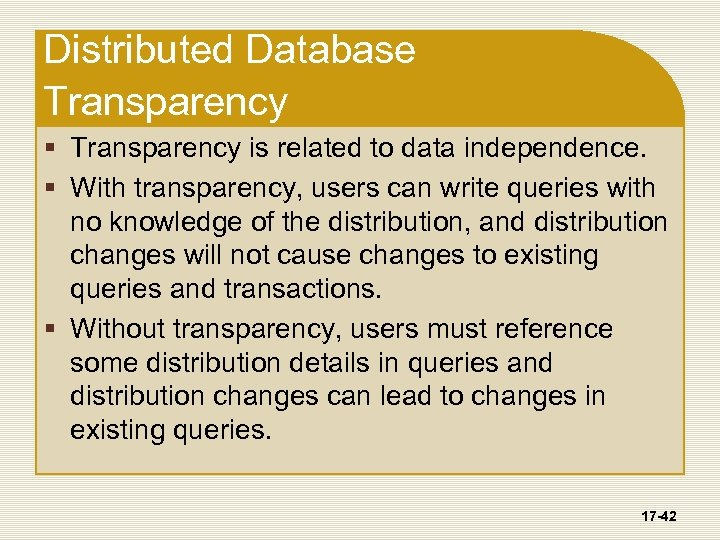 Distributed Database Transparency § Transparency is related to data independence. § With transparency, users
