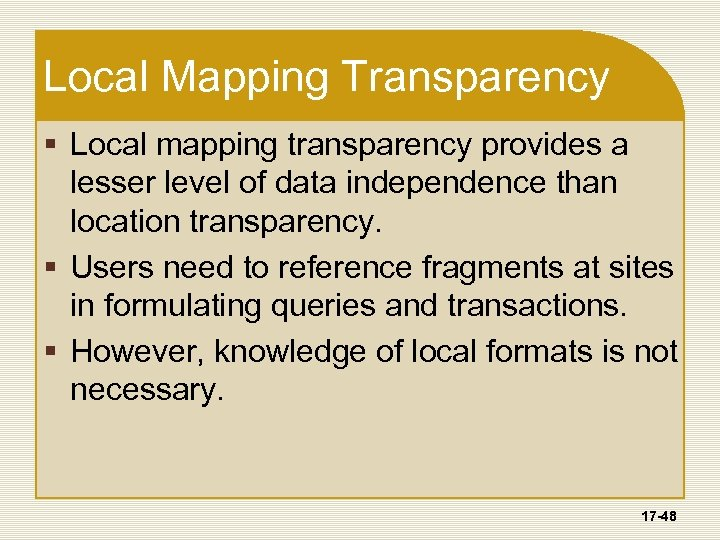 Local Mapping Transparency § Local mapping transparency provides a lesser level of data independence