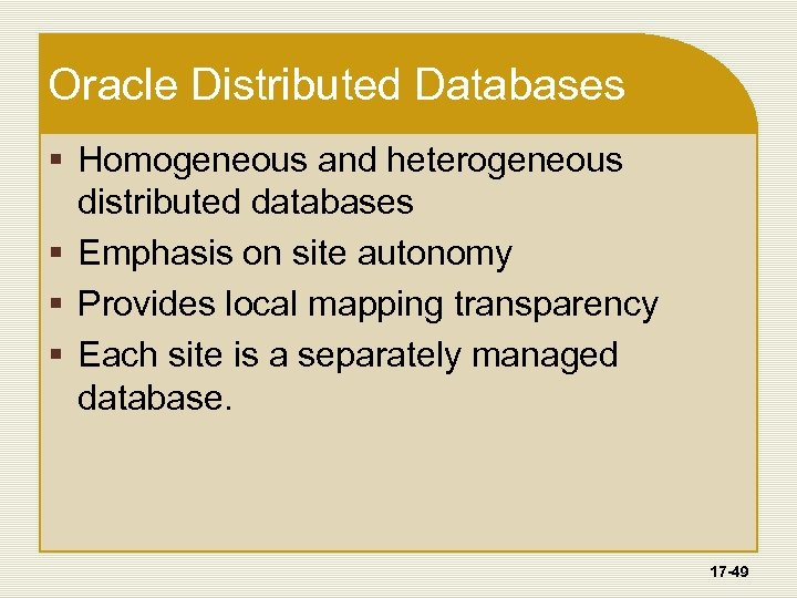 Oracle Distributed Databases § Homogeneous and heterogeneous distributed databases § Emphasis on site autonomy