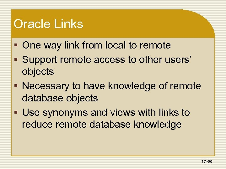 Oracle Links § One way link from local to remote § Support remote access