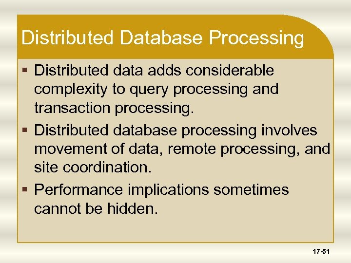Distributed Database Processing § Distributed data adds considerable complexity to query processing and transaction