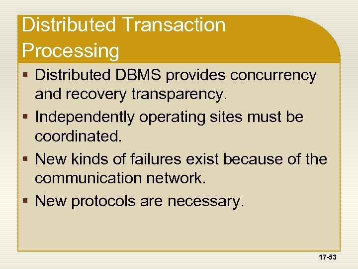 Distributed Transaction Processing § Distributed DBMS provides concurrency and recovery transparency. § Independently operating