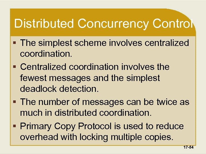 Distributed Concurrency Control § The simplest scheme involves centralized coordination. § Centralized coordination involves