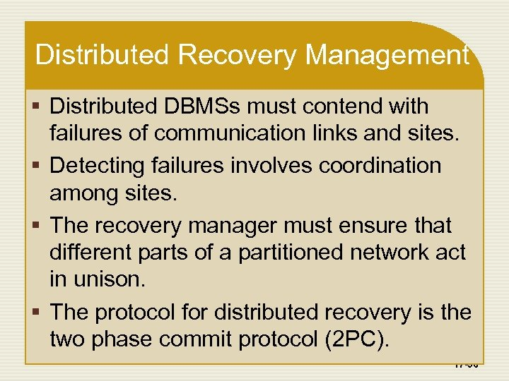 Distributed Recovery Management § Distributed DBMSs must contend with failures of communication links and