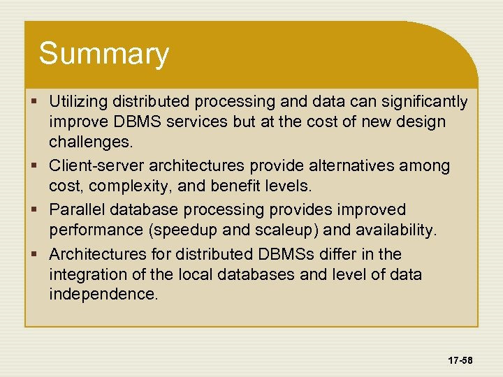 Summary § Utilizing distributed processing and data can significantly improve DBMS services but at