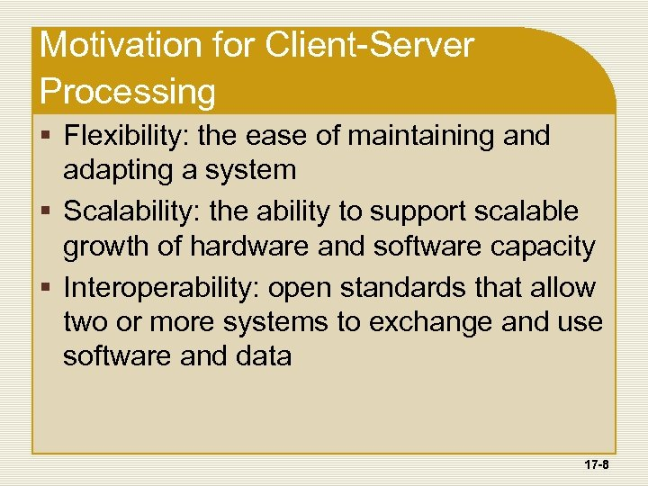 Motivation for Client-Server Processing § Flexibility: the ease of maintaining and adapting a system