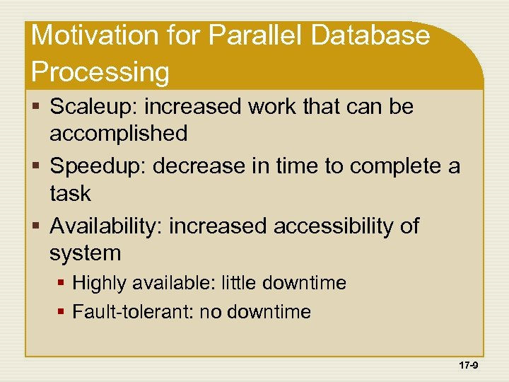 Motivation for Parallel Database Processing § Scaleup: increased work that can be accomplished §