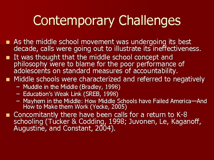 Contemporary Challenges As the middle school movement was undergoing its best decade, calls were