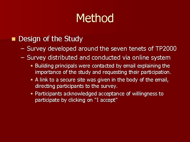 Method n Design of the Study – Survey developed around the seven tenets of
