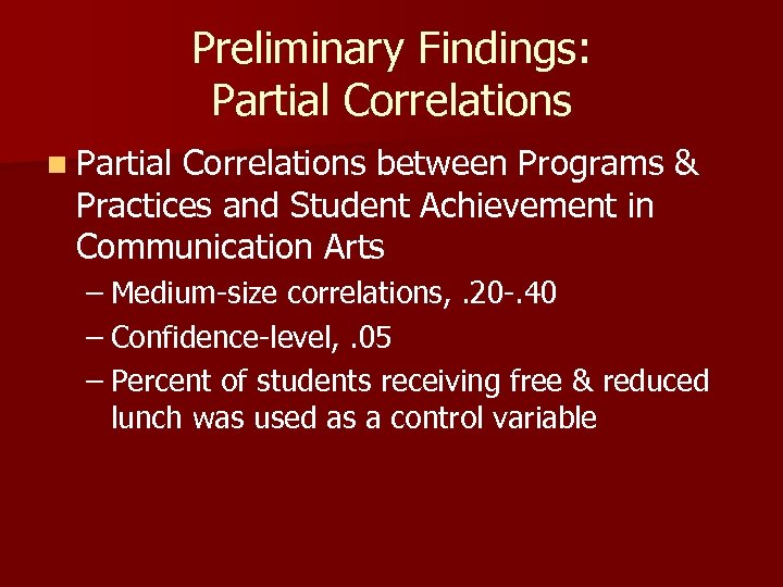 Preliminary Findings: Partial Correlations n Partial Correlations between Programs & Practices and Student Achievement