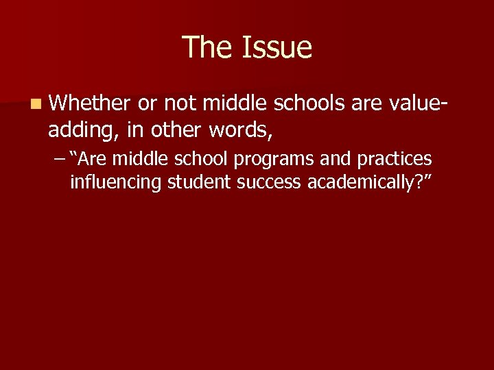 The Issue n Whether or not middle schools are valueadding, in other words, –