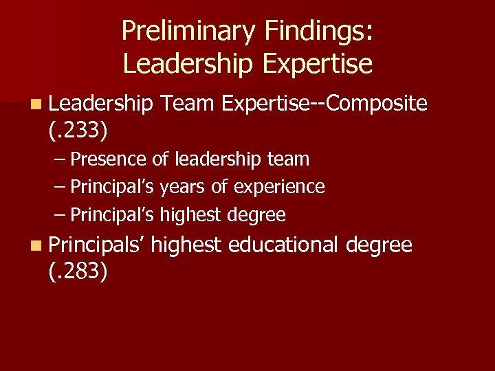 Preliminary Findings: Leadership Expertise n Leadership (. 233) Team Expertise--Composite – Presence of leadership