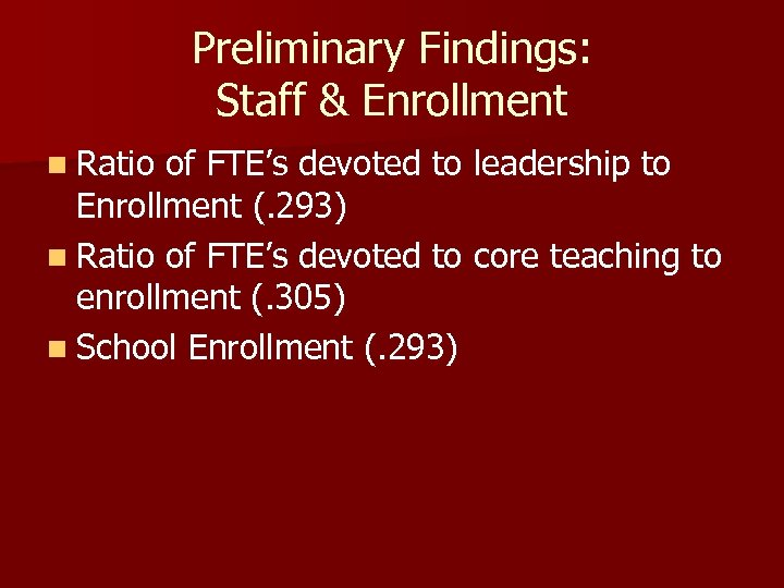 Preliminary Findings: Staff & Enrollment n Ratio of FTE's devoted to leadership to Enrollment