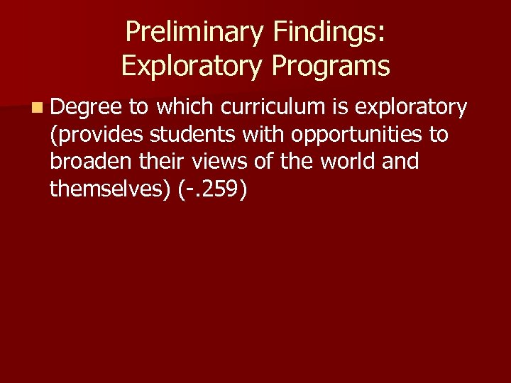 Preliminary Findings: Exploratory Programs n Degree to which curriculum is exploratory (provides students with