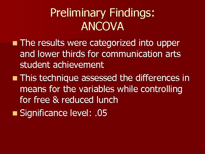 Preliminary Findings: ANCOVA n The results were categorized into upper and lower thirds for