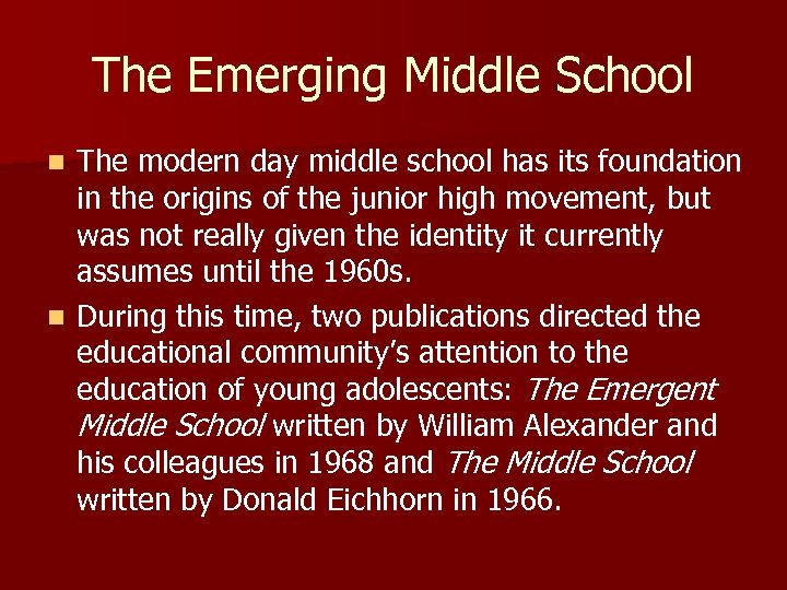 The Emerging Middle School The modern day middle school has its foundation in the