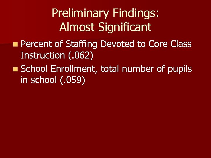 Preliminary Findings: Almost Significant n Percent of Staffing Devoted to Core Class Instruction (.
