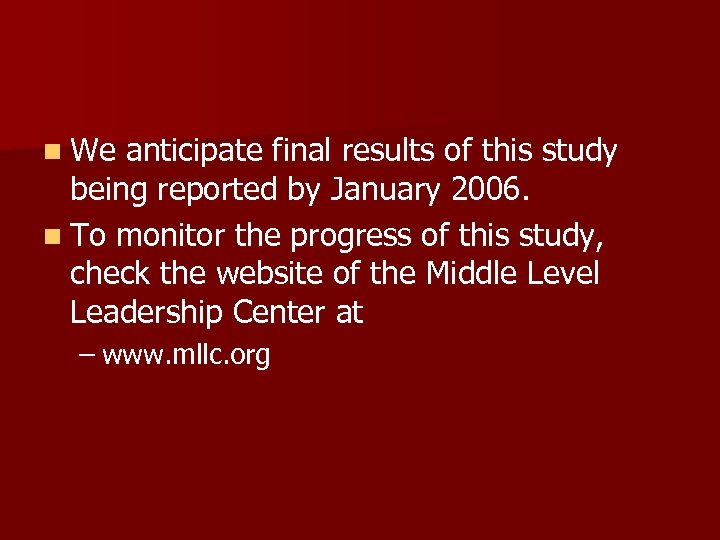 n We anticipate final results of this study being reported by January 2006. n