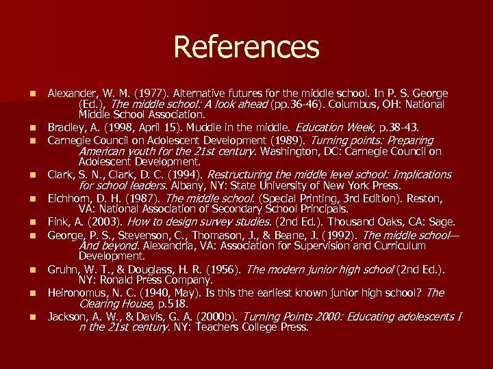 References n n n n n Alexander, W. M. (1977). Alternative futures for the