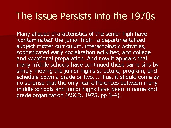 The Issue Persists into the 1970 s Many alleged characteristics of the senior high