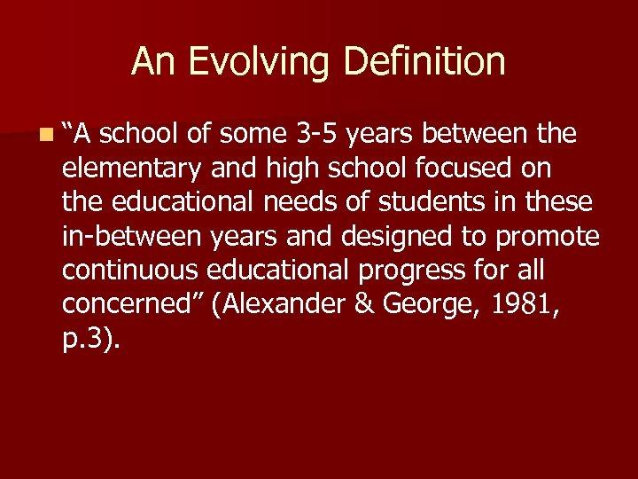 """An Evolving Definition n """"A school of some 3 -5 years between the elementary"""