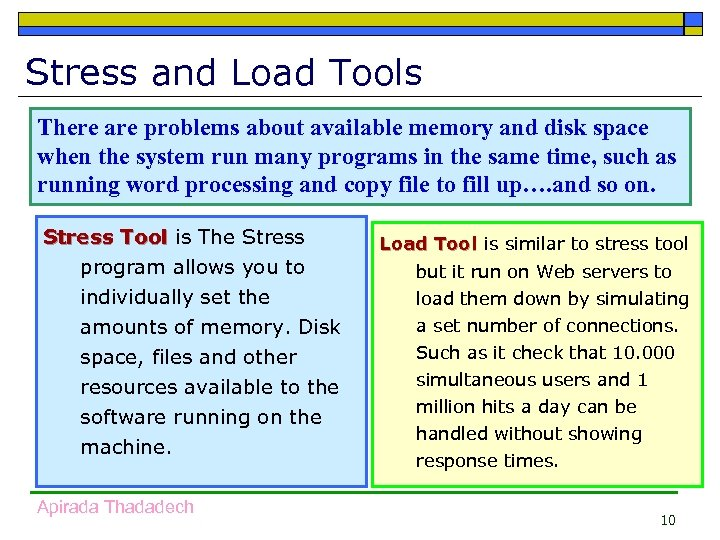 Stress and Load Tools There are problems about available memory and disk space when