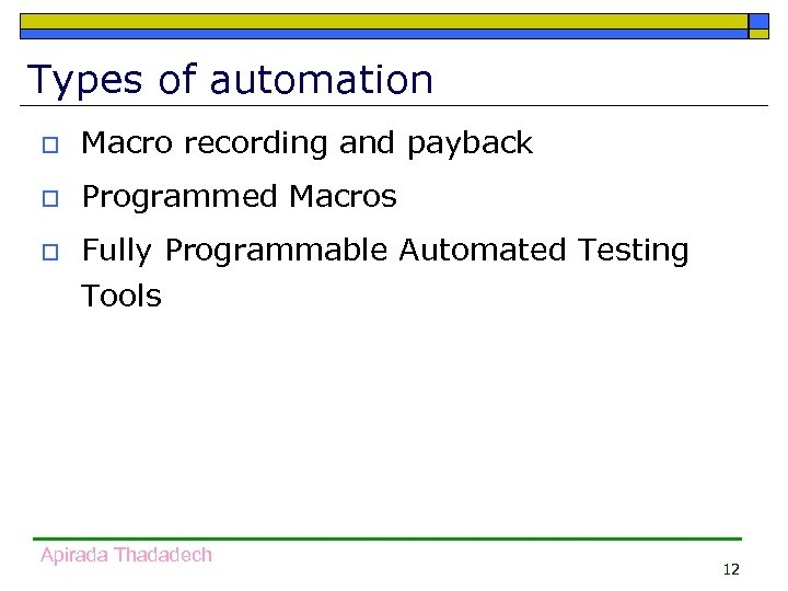 Types of automation o Macro recording and payback o Programmed Macros o Fully Programmable