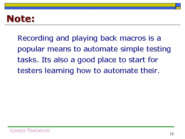 Note: Recording and playing back macros is a popular means to automate simple testing