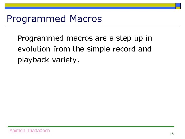 Programmed Macros Programmed macros are a step up in evolution from the simple record