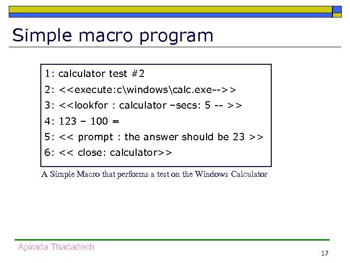 Simple macro program 1: calculator test #2 2: <<execute: cwindowscalc. exe-->> 3: <<lookfor :